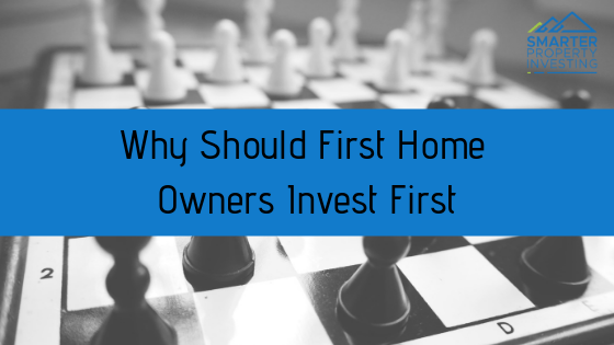 Why-Should-First-Home-Owners-Invest-First